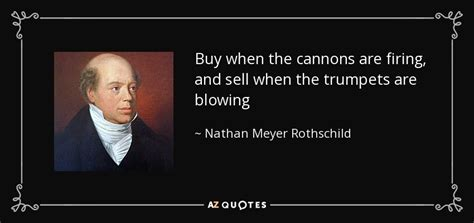 Nathan Meyer Rothschild quote: Buy when the cannons are