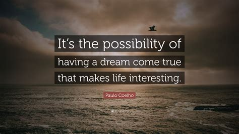 """Paulo Coelho Quote: """"It's the possibility of having a"""